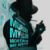 Murder, My Love: A Mike Hammer Novel - Max Allan Collins, Mickey Spillane