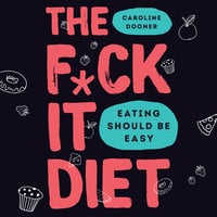 The F*ck It Diet: Eating Should Be Easy - Caroline Dooner