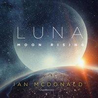 Luna: Moon Rising - Ian McDonald