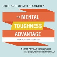 The Mental Toughness Advantage: A 5-Step Program to Boost Your Resilience and Reach Your Goals - Douglas Clydesdale Comstock