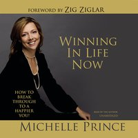 Winning in Life Now: How to Break Through to a Happier You! - Michelle Prince