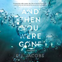 And Then You Were Gone - R. J. Jacobs