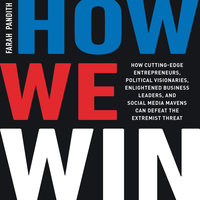 How We Win: How Cutting-Edge Entrepreneurs, Political Visionaries, Enlightened Business Leaders, and Social Media Mavens Can Defeat the Extremist Threat - Farah Pandith