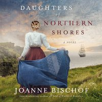 Daughters of Northern Shores - Joanne Bischof