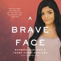 A Brave Face: Two Cultures, Two Families, and the Iraqi Girl Who Bound Them Together - Barbara Marlowe, Teeba Furat Marlowe