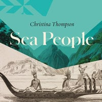 Sea People: In Search of the Ancient Navigators of the Pacific - Christina Thompson