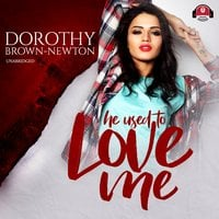 He Used to Love Me - Dorothy Brown-Newton