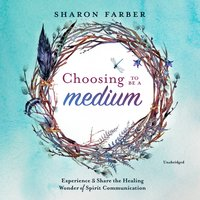 Choosing to Be a Medium - Sharon Farber
