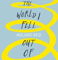 The World I Fell Out Of - Melanie Reid