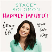 Happily Imperfect: Living life your own way - Stacey Solomon