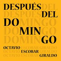 Después del domingo - Octavio Escobar Giraldo