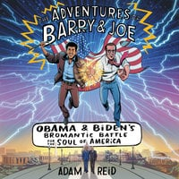 The Adventures of Barry & Joe: Obama and Biden's Bromantic Battle for the Soul of America - Adam Reid