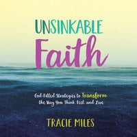 Unsinkable Faith: God-Filled Strategies to Transform the Way You Think, Feel, and Live - Tracie Miles