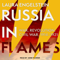 Russia in Flames: War, Revolution, Civil War, 1914-1921 - Laura Engelstein