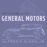 My Years With General Motors - Alfred P. Sloan