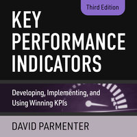 Key Performance Indicators: Developing, Implementing, and Using Winning KPIs, 3rd Edition - David Parmenter