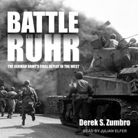 Battle for the Ruhr: The German Army's Final Defeat in the West - Derek S. Zumbro