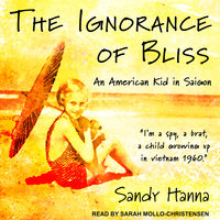 The Ignorance of Bliss: An American Kid in Saigon - Sandy Hanna