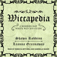 Wiccapedia: A Modern-Day White Witch's Guide - Leanna Greenaway,Shawn Robbins
