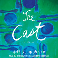 The Cast: A Novel - Amy Blumenfeld