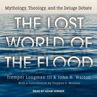 The Lost World of the Flood: Mythology, Theology, and the Deluge Debate - John H. Walton,Tremper Longman