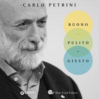 Buono, pulito e giusto - Carlo Petrini