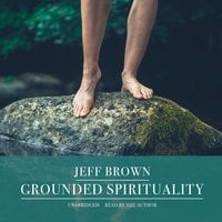 Grounded Spirituality - Jeff Brown