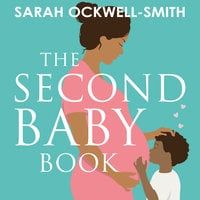 The Second Baby Book: How to cope with pregnancy number two and create a happy home for your firstborn and new arrival - Sarah Ockwell-Smith