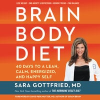 Brain Body Diet: 40 Days to a Lean, Calm, Energized, and Happy Self - Dr. Sara Gottfried