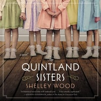 The Quintland Sisters: A Novel - Shelley Wood