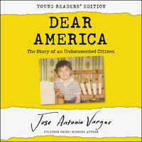 Dear America: Young Readers' Edition – The Story of an Undocumented Citizen - Jose Antonio Vargas