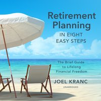 Retirement Planning in Eight Easy Steps: The Brief Guide to Lifelong Financial Freedom - Joel Kranc