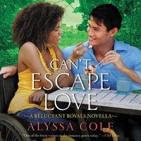 Can't Escape Love: A Reluctant Royals Novella - Alyssa Cole