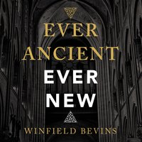 Ever Ancient, Ever New: The Allure of Liturgy for a New Generation - Winfield Bevins