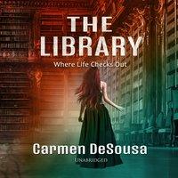 The Library: Where Life Checks Out - Carmen DeSousa