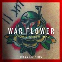 War Flower: My Life after Iraq - Brooke King