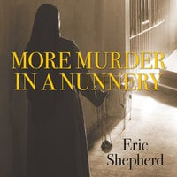More Murder in a Nunnery - Eric Shepherd