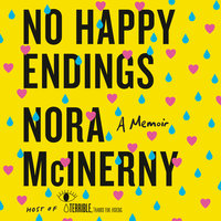No Happy Endings: A Memoir - Nora McInerny