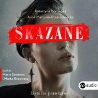 Skazane. Historie prawdziwe - Katarzyna Borowska,Anna Matusiak-Rześniowiecka