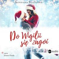 Do Wigilii się zagoi - Agnieszka Błażyńska