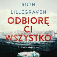 Odbiorę Ci wszystko - Ruth Lillegraven