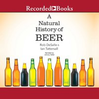 A Natural History of Beer - Rob DeSalle, Ian Tattersall