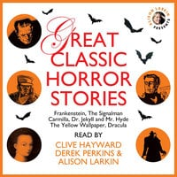 Great Classic Horror Stories - Charles Dickens, Mary Shelley, Robert Louis Stevenson, Bram Stoker, Charlotte Perkins Gilman, Sheridan Le Fanu