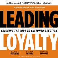 Leading Loyalty: Cracking the Code to Customer Devotion - Leena Rinne, Sandy Rogers, Shawn Moon