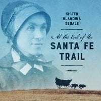 At the End of the Santa Fe Trail - Blandina Segale
