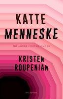 Kattemenneske - Kristen Roupenian