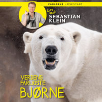 Læs med Sebastian Klein: Verdens farligste bjørne - Sebastian Klein