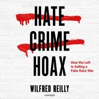 Hate Crime Hoax - Wilfred Reilly