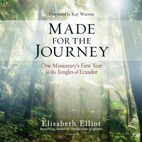 Made for the Journey: One Missionary's First Year in the Jungles of Ecuador - Elisabeth Elliot