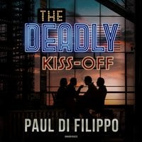 The Deadly Kiss-Off - Paul Di Filippo